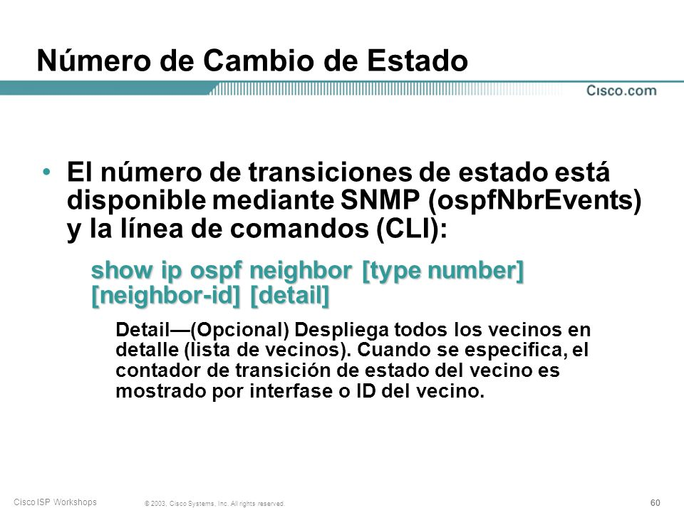 60 © 2003, Cisco Systems, Inc. All rights reserved. Cisco ISP Workshops Número de Cambio de Estado El número de transiciones de estado está disponible