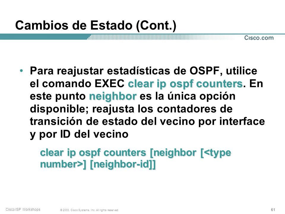 61 © 2003, Cisco Systems, Inc. All rights reserved. Cisco ISP Workshops Cambios de Estado (Cont.) clear ip ospf counters neighborPara reajustar estadí