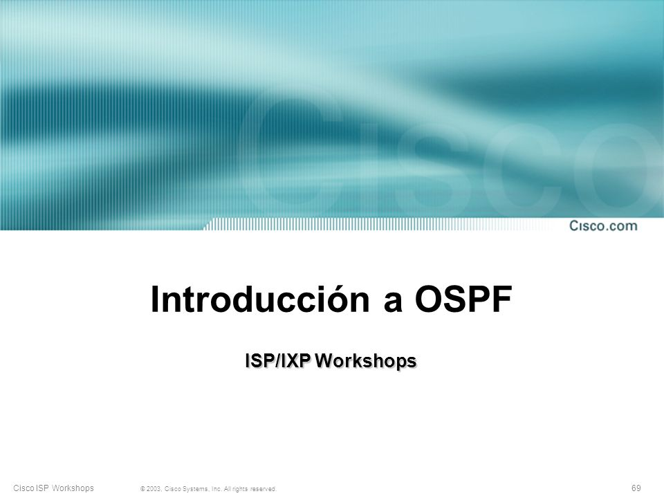 69 © 2003, Cisco Systems, Inc. All rights reserved. Cisco ISP Workshops Introducción a OSPF ISP/IXP Workshops