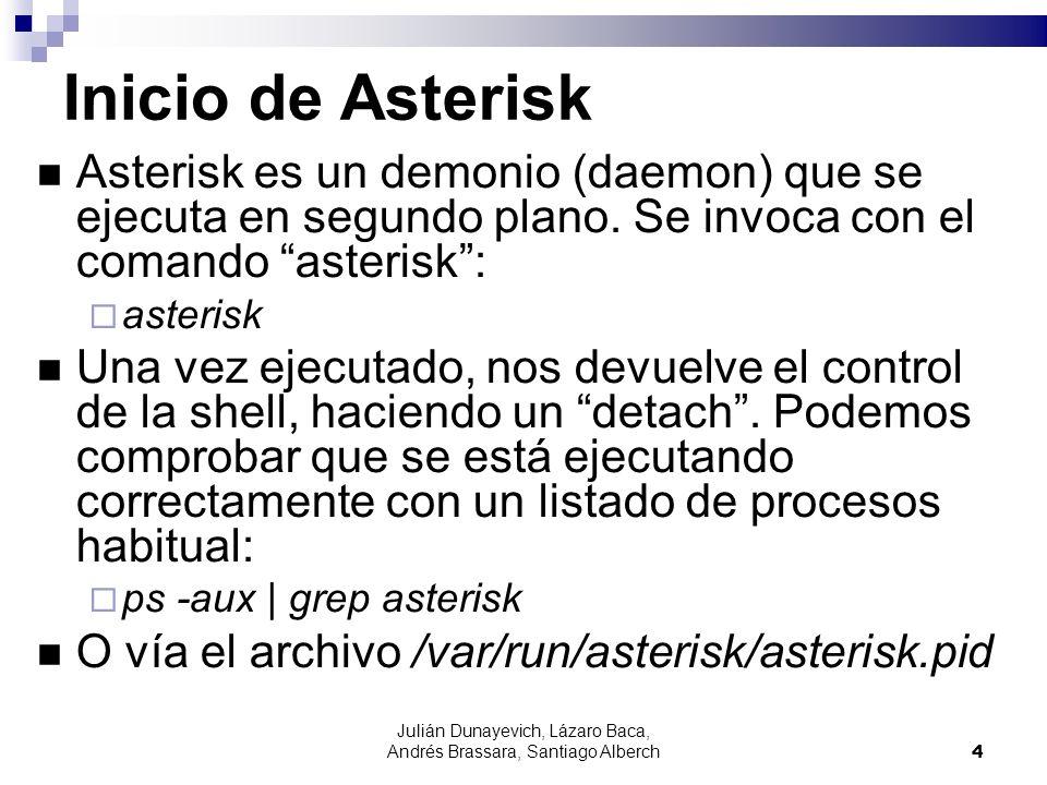 Julián Dunayevich, Lázaro Baca, Andrés Brassara, Santiago Alberch5 Interfaz de comandos (CLI) Asterisk soporta un intérprete de comandos (CLI: Command Line Interface), del estilo de muchos routers.