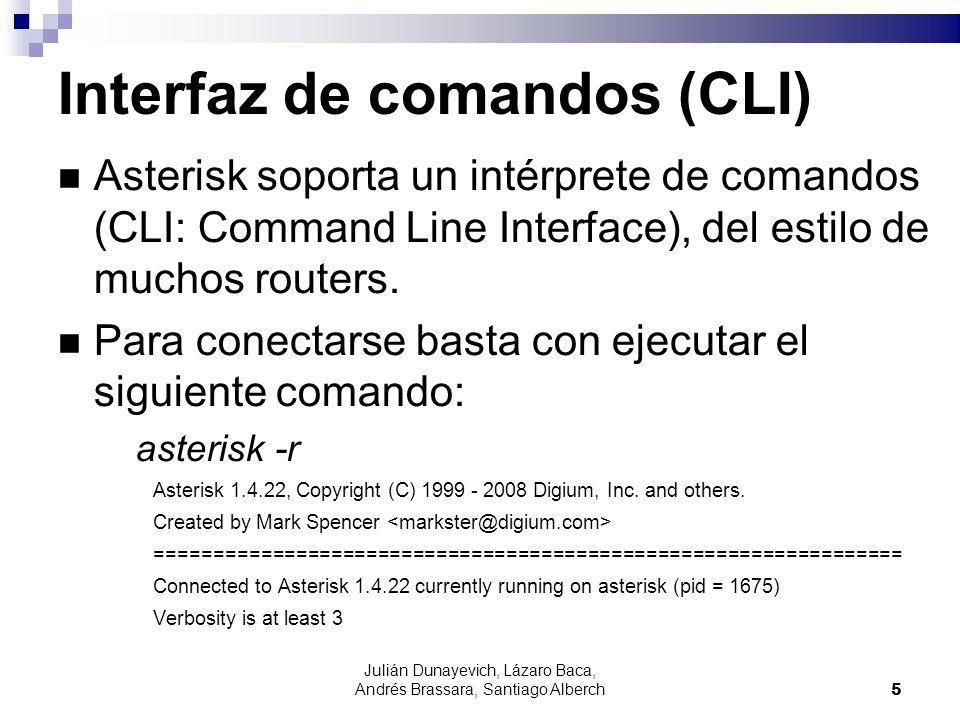 Julián Dunayevich, Lázaro Baca, Andrés Brassara, Santiago Alberch6 Interfaz de comandos (CLI) El intérprete de comandos de Asterisk es bastante potente, y permite controlar y monitorear nuestra PBX.