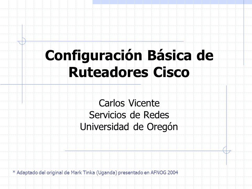 Borrar la configuración Para borrar la configuración completamente Router#erase startup-config O Router#write erase Y luego Router#reload El enrutador se reiniciará en modo setup, porque no encontrará el archivo de configuración
