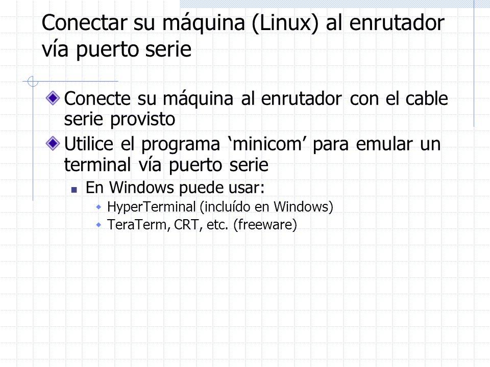 Conectar su máquina (Linux) al enrutador vía puerto serie Conecte su máquina al enrutador con el cable serie provisto Utilice el programa minicom para