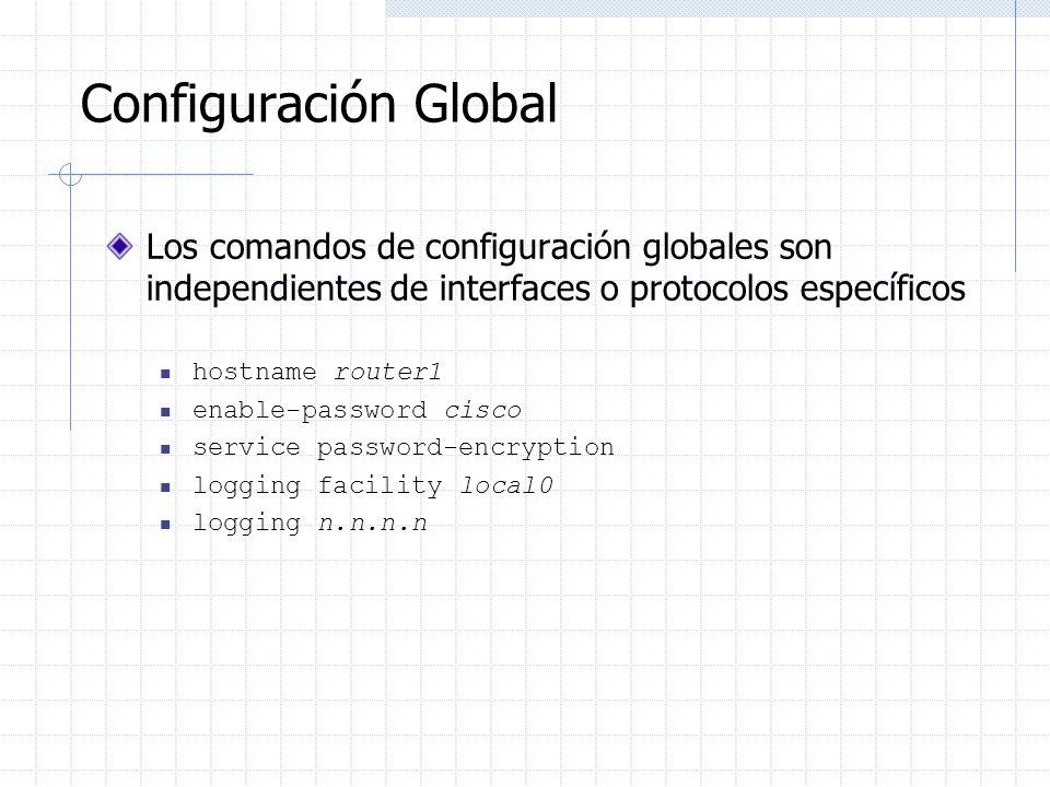 Configuración Global Los comandos de configuración globales son independientes de interfaces o protocolos específicos hostname router1 enable-password