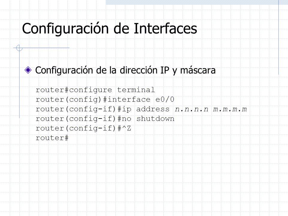 Configuración de Interfaces Configuración de la dirección IP y máscara router#configure terminal router(config)#interface e0/0 router(config-if)#ip ad