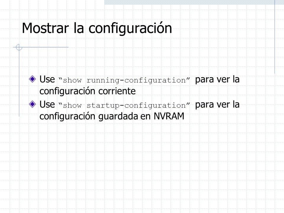 Mostrar la configuración Use show running-configuration para ver la configuración corriente Use show startup-configuration para ver la configuración g