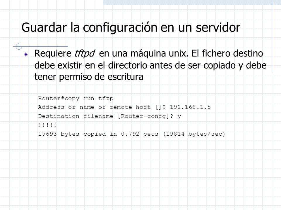 Guardar la configuración en un servidor Requiere tftpd en una máquina unix. El fichero destino debe existir en el directorio antes de ser copiado y de