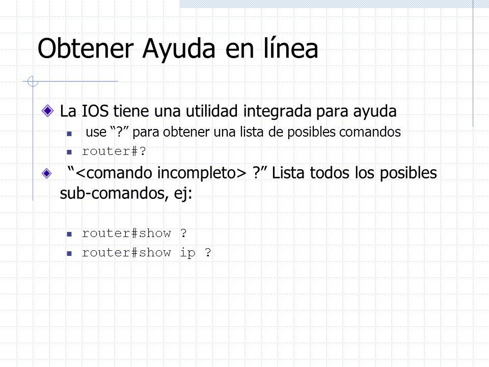 Obtener Ayuda en línea La IOS tiene una utilidad integrada para ayuda use ? para obtener una lista de posibles comandos router#? ? Lista todos los pos