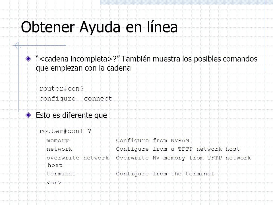 Obtener Ayuda en línea ? También muestra los posibles comandos que empiezan con la cadena router#con? configure connect Esto es diferente que router#c
