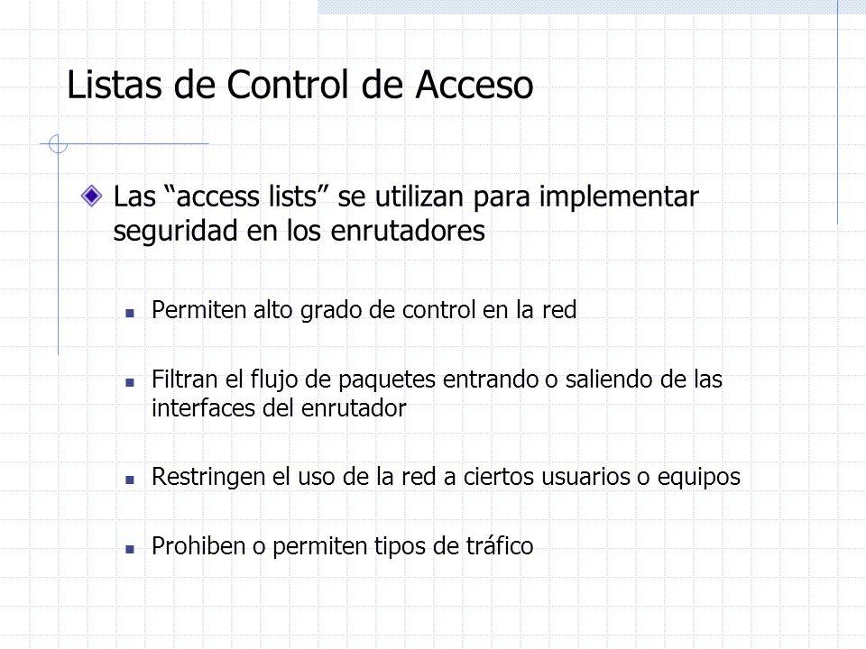 Listas de Control de Acceso Las access lists se utilizan para implementar seguridad en los enrutadores Permiten alto grado de control en la red Filtra
