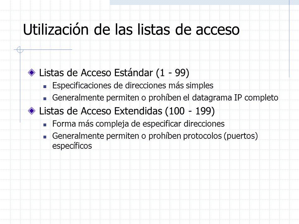 Utilización de las listas de acceso Listas de Acceso Estándar (1 - 99) Especificaciones de direcciones más simples Generalmente permiten o prohíben el