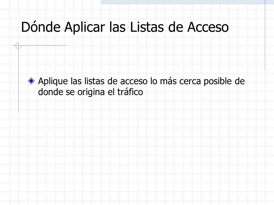 Dónde Aplicar las Listas de Acceso Aplique las listas de acceso lo más cerca posible de donde se origina el tráfico