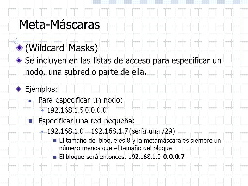 Meta-Máscaras (Wildcard Masks) Se incluyen en las listas de acceso para especificar un nodo, una subred o parte de ella. Ejemplos: Para especificar un