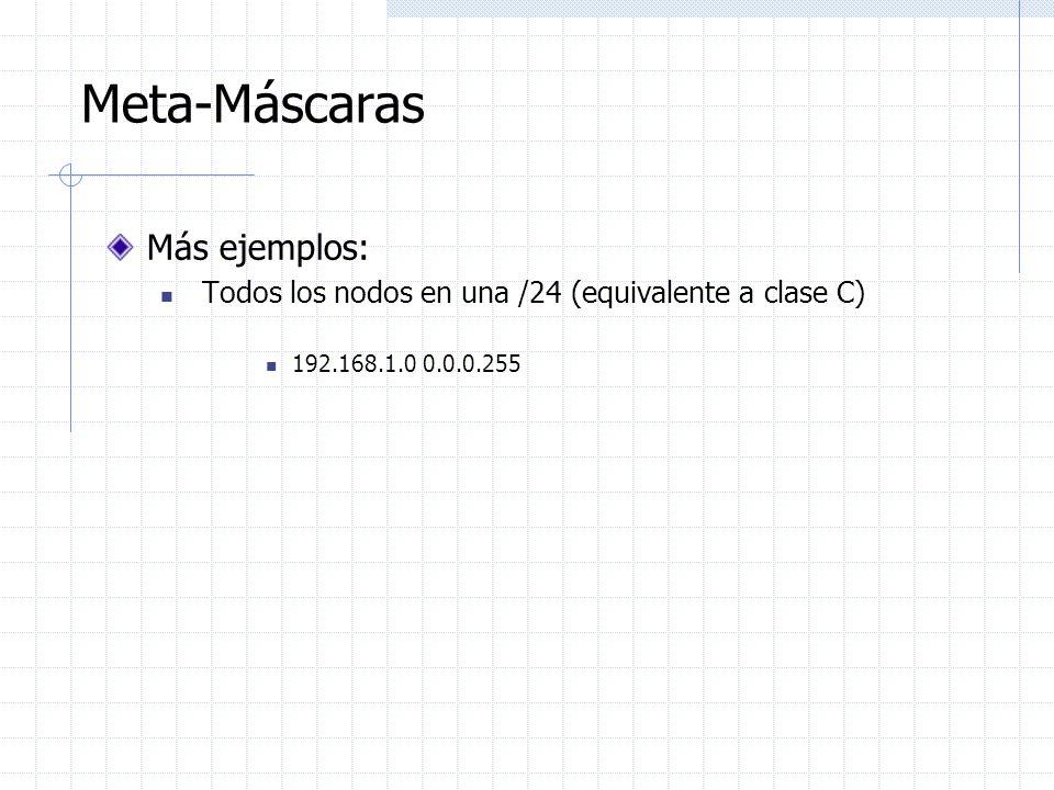 Meta-Máscaras Más ejemplos: Todos los nodos en una /24 (equivalente a clase C) 192.168.1.0 0.0.0.255