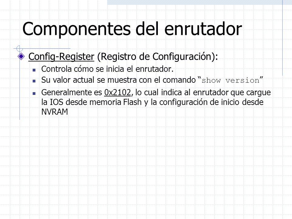 Componentes del enrutador Config-Register (Registro de Configuración): Controla cómo se inicia el enrutador. Su valor actual se muestra con el comando