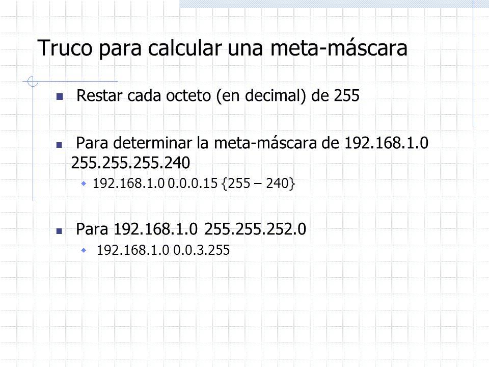 Truco para calcular una meta-máscara Restar cada octeto (en decimal) de 255 Para determinar la meta-máscara de 192.168.1.0 255.255.255.240 192.168.1.0