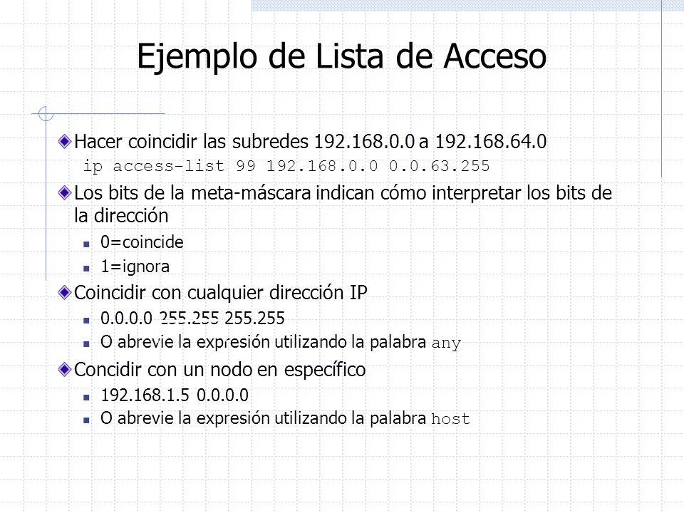 Ejemplo de Lista de Acceso Hacer coincidir las subredes 192.168.0.0 a 192.168.64.0 ip access-list 99 192.168.0.0 0.0.63.255 Los bits de la meta-máscar