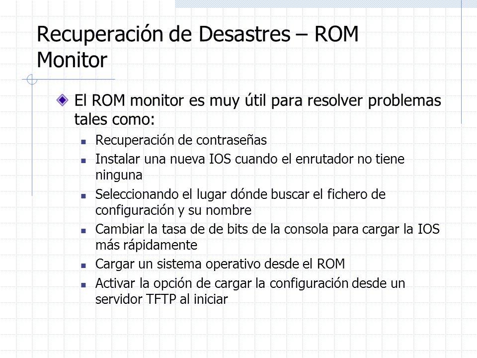 Recuperación de Desastres – ROM Monitor El ROM monitor es muy útil para resolver problemas tales como: Recuperación de contraseñas Instalar una nueva