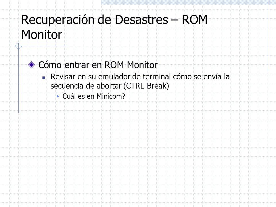 Recuperación de Desastres – ROM Monitor Cómo entrar en ROM Monitor Revisar en su emulador de terminal cómo se envía la secuencia de abortar (CTRL-Brea