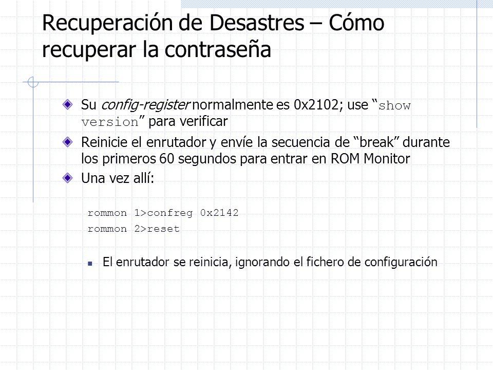 Recuperación de Desastres – Cómo recuperar la contraseña Su config-register normalmente es 0x2102; use show version para verificar Reinicie el enrutad