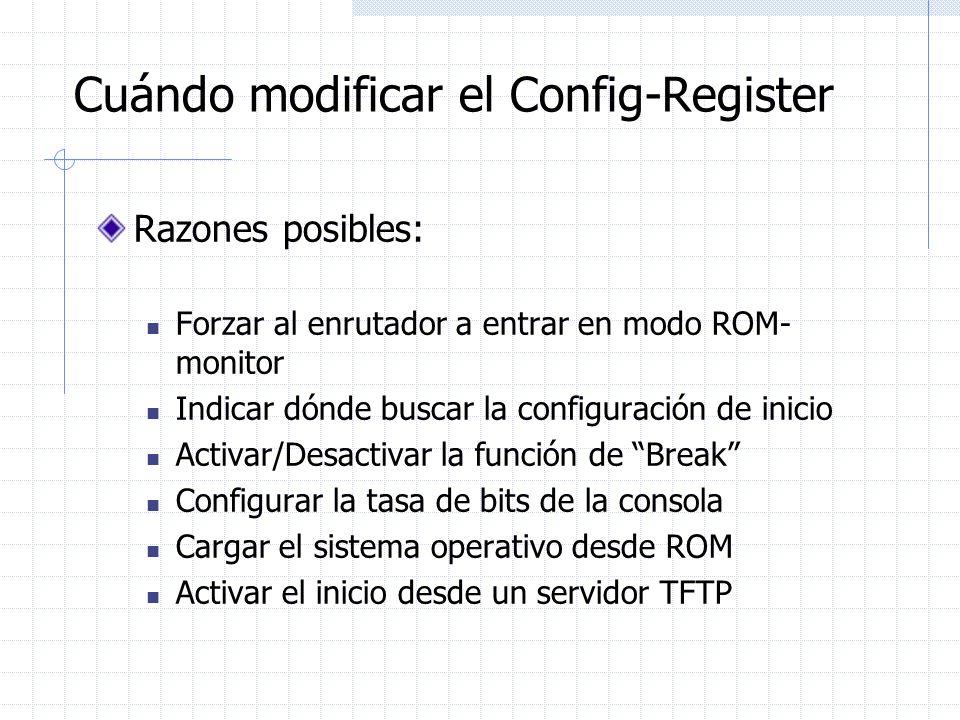Cuándo modificar el Config-Register Razones posibles: Forzar al enrutador a entrar en modo ROM- monitor Indicar dónde buscar la configuración de inici