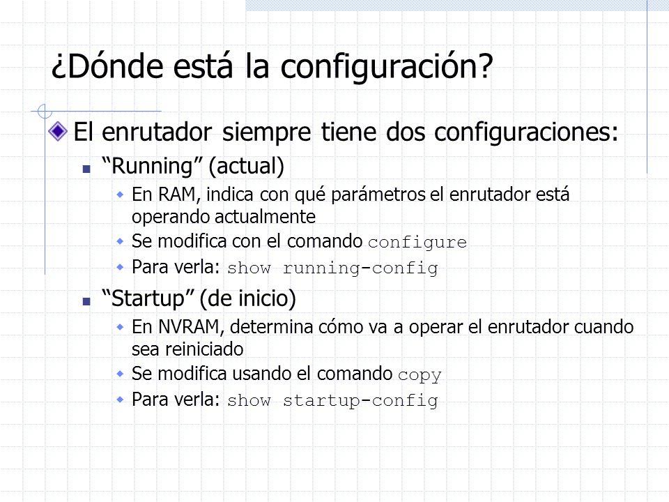 ¿Dónde está la configuración? El enrutador siempre tiene dos configuraciones: Running (actual) En RAM, indica con qué parámetros el enrutador está ope