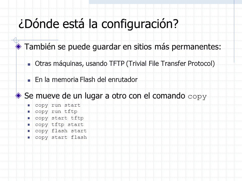 ¿Dónde está la configuración? También se puede guardar en sitios más permanentes: Otras máquinas, usando TFTP (Trivial File Transfer Protocol) En la m