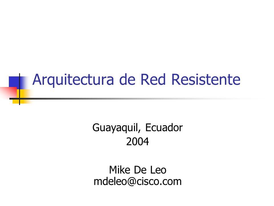 Arquitectura de Red Resistente Guayaquil, Ecuador 2004 Mike De Leo mdeleo@cisco.com