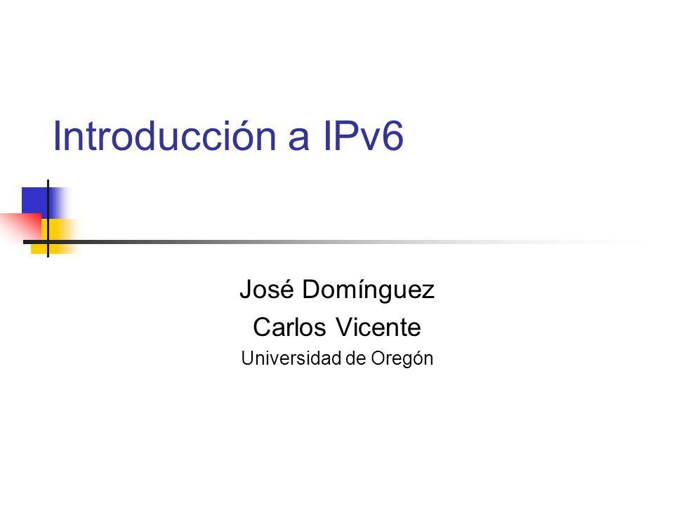 Introducción a IPv6 José Domínguez Carlos Vicente Universidad de Oregón