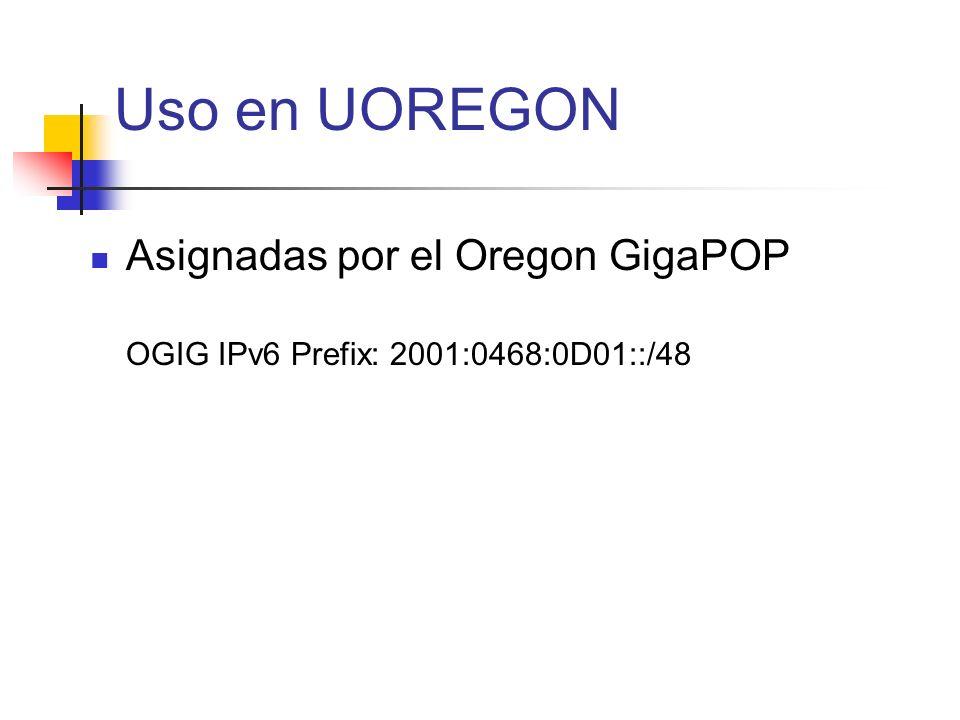 Uso en UOREGON Asignadas por el Oregon GigaPOP OGIG IPv6 Prefix: 2001:0468:0D01::/48