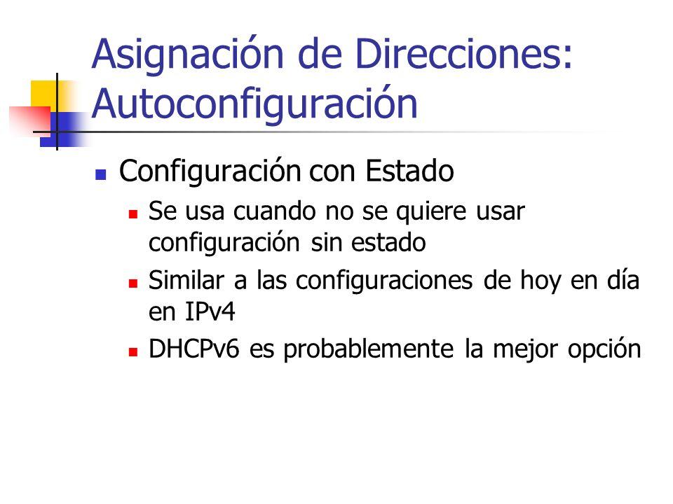 Asignación de Direcciones: Autoconfiguración Configuración con Estado Se usa cuando no se quiere usar configuración sin estado Similar a las configura
