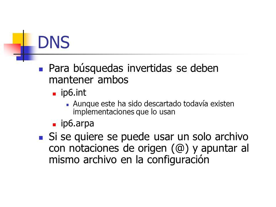 DNS Para búsquedas invertidas se deben mantener ambos ip6.int Aunque este ha sido descartado todavía existen implementaciones que lo usan ip6.arpa Si