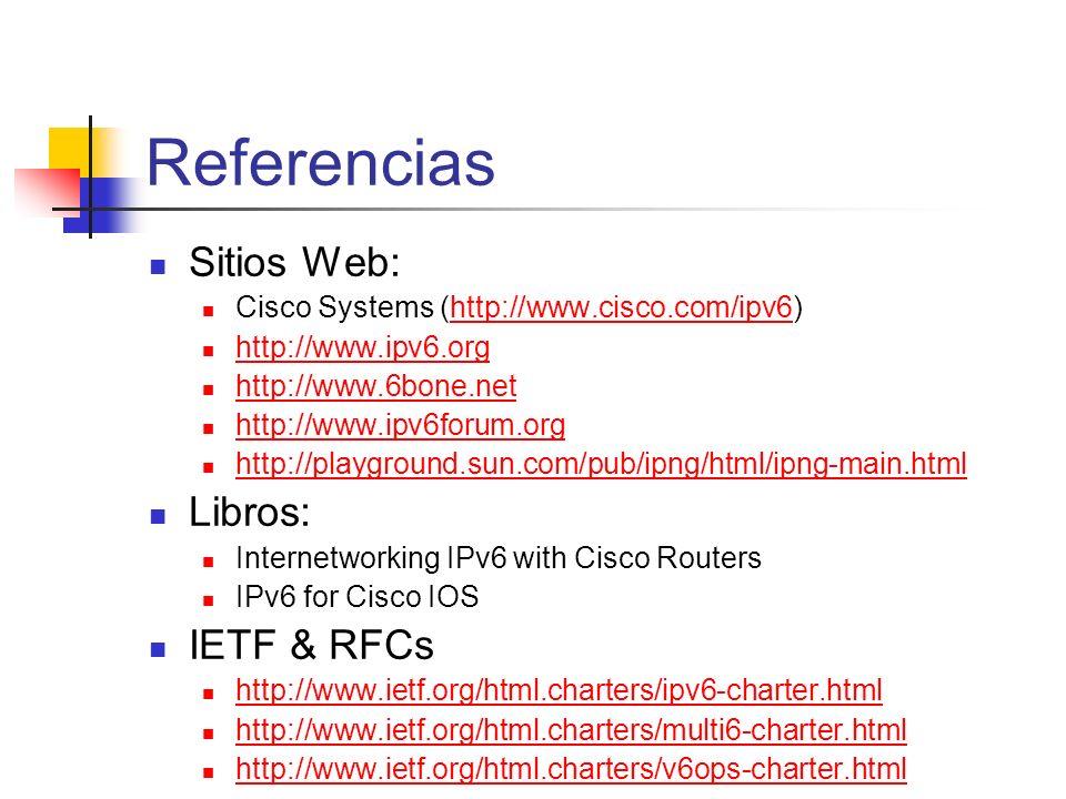 Referencias Sitios Web: Cisco Systems (http://www.cisco.com/ipv6)http://www.cisco.com/ipv6 http://www.ipv6.org http://www.6bone.net http://www.ipv6for