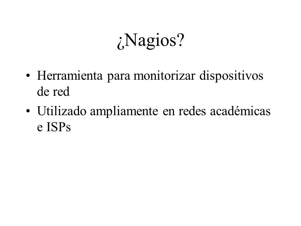 ¿Nagios? Herramienta para monitorizar dispositivos de red Utilizado ampliamente en redes académicas e ISPs