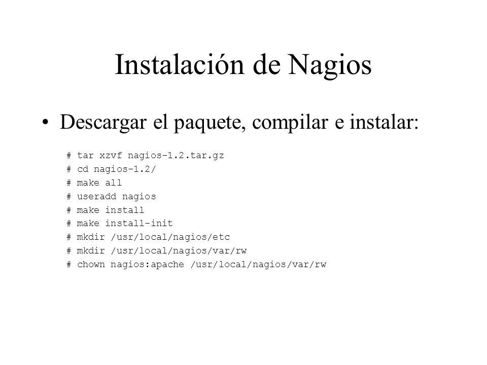 Instalación de Nagios Descargar el paquete, compilar e instalar: # tar xzvf nagios-1.2.tar.gz # cd nagios-1.2/ # make all # useradd nagios # make inst