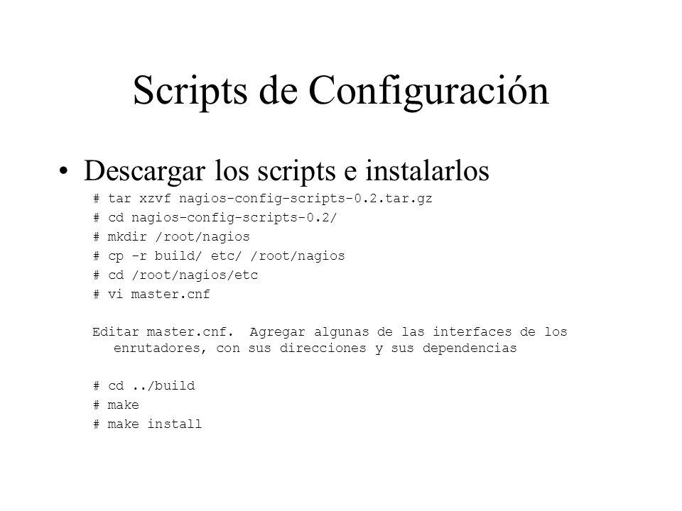 Scripts de Configuración Descargar los scripts e instalarlos # tar xzvf nagios-config-scripts-0.2.tar.gz # cd nagios-config-scripts-0.2/ # mkdir /root