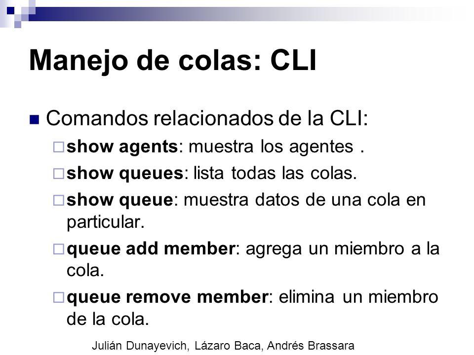 Manejo de colas: CLI Comandos relacionados de la CLI: show agents: muestra los agentes. show queues: lista todas las colas. show queue: muestra datos