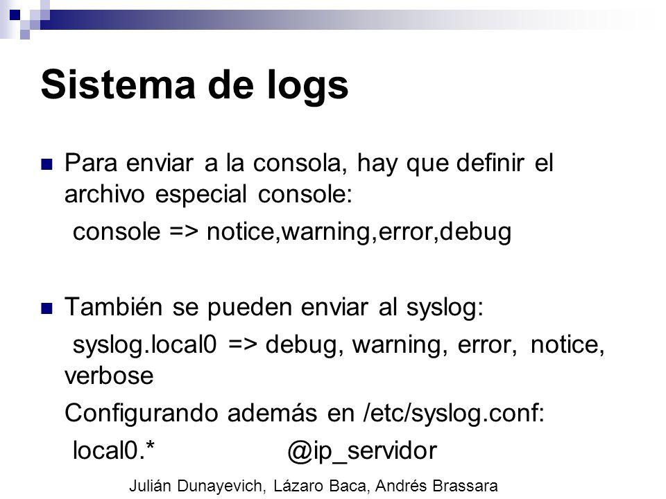 Sistema de logs Para enviar a la consola, hay que definir el archivo especial console: console => notice,warning,error,debug También se pueden enviar
