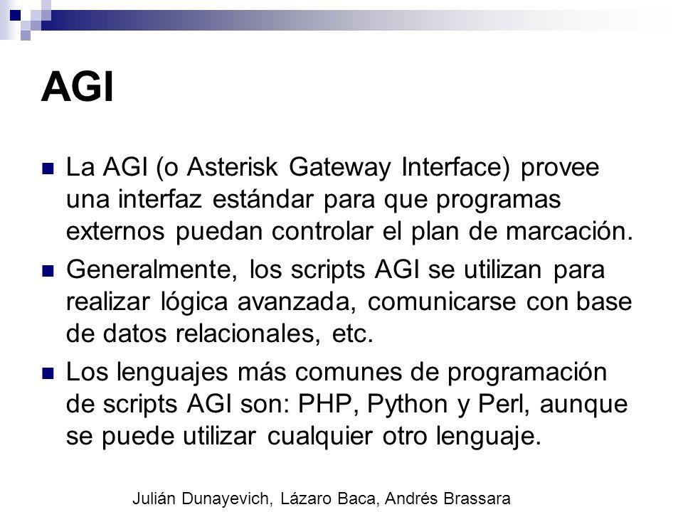 AGI La AGI (o Asterisk Gateway Interface) provee una interfaz estándar para que programas externos puedan controlar el plan de marcación. Generalmente