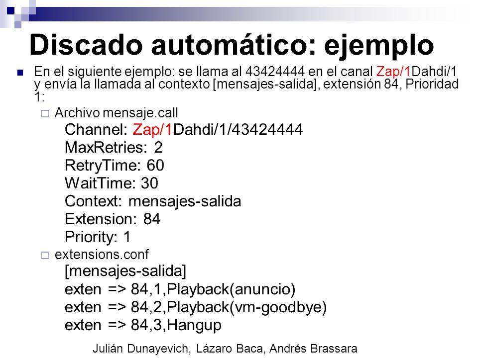 Discado automático: ejemplo En el siguiente ejemplo: se llama al 43424444 en el canal Zap/1Dahdi/1 y envía la llamada al contexto [mensajes-salida], e