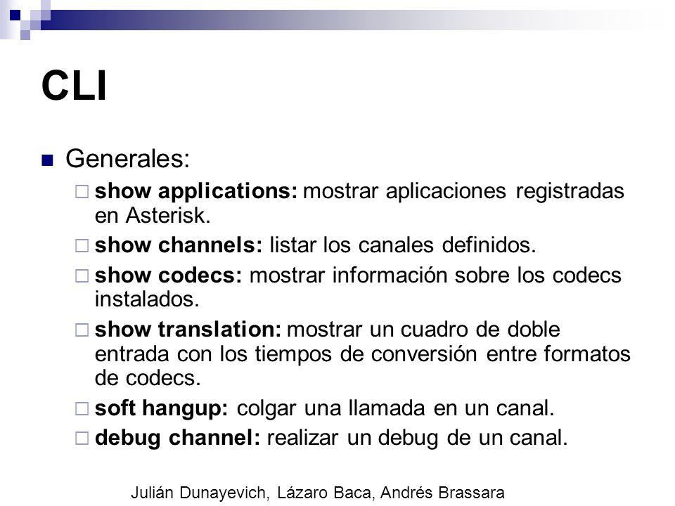 CLI Generales: show applications: mostrar aplicaciones registradas en Asterisk. show channels: listar los canales definidos. show codecs: mostrar info