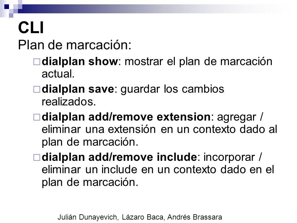 CLI Plan de marcación: dialplan show: mostrar el plan de marcación actual. dialplan save: guardar los cambios realizados. dialplan add/remove extensio