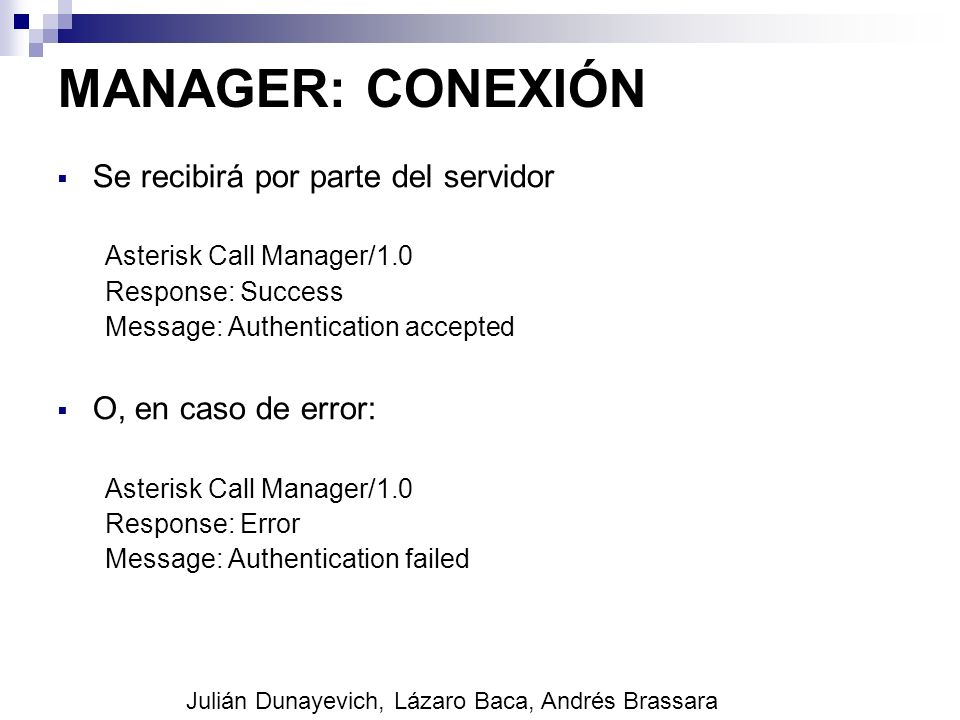 MANAGER: CONEXIÓN Se recibirá por parte del servidor Asterisk Call Manager/1.0 Response: Success Message: Authentication accepted O, en caso de error:
