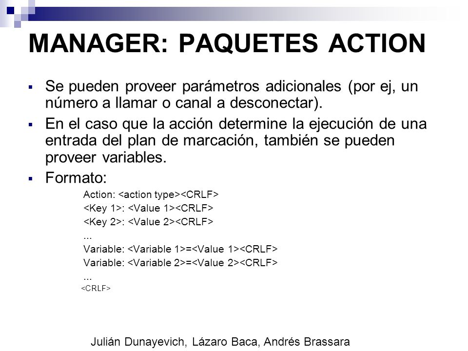 MANAGER: PAQUETES ACTION Se pueden proveer parámetros adicionales (por ej, un número a llamar o canal a desconectar). En el caso que la acción determi