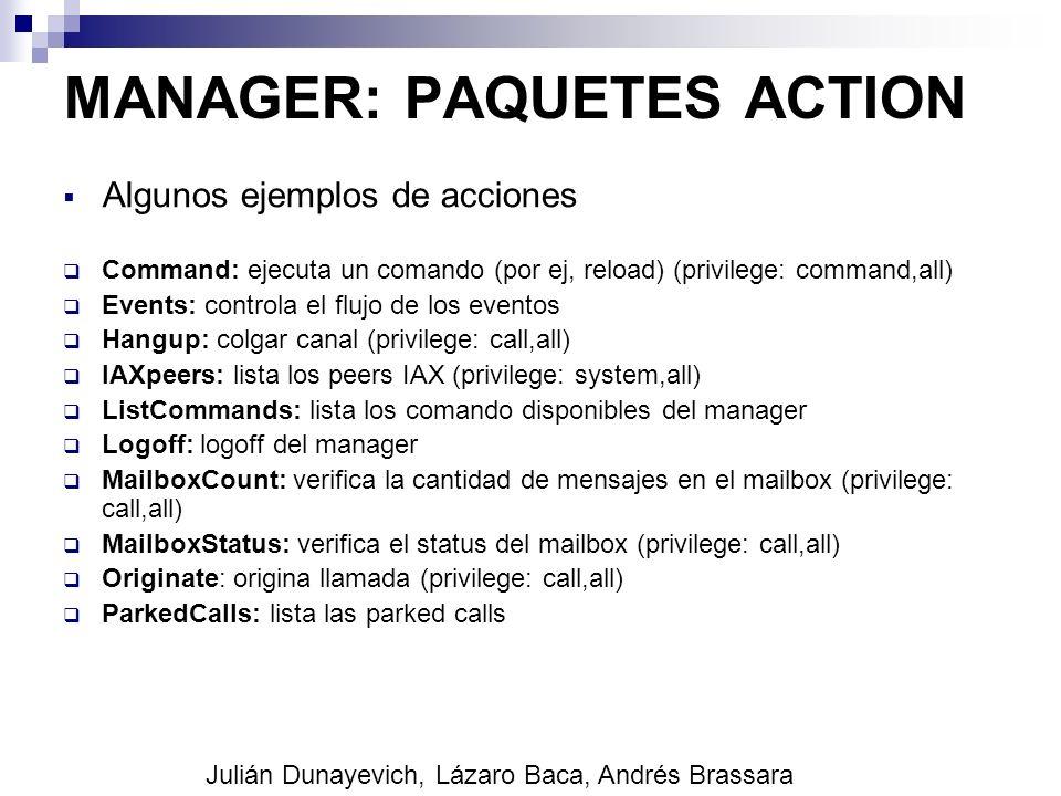 MANAGER: PAQUETES ACTION Algunos ejemplos de acciones Command: ejecuta un comando (por ej, reload) (privilege: command,all) Events: controla el flujo