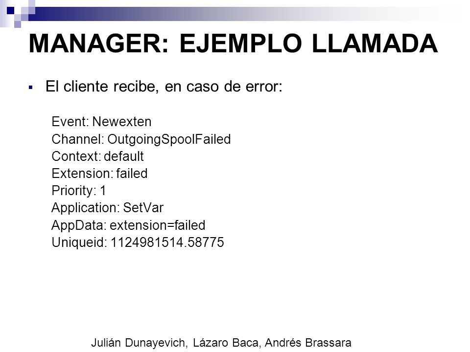 MANAGER: EJEMPLO LLAMADA El cliente recibe, en caso de error: Event: Newexten Channel: OutgoingSpoolFailed Context: default Extension: failed Priority