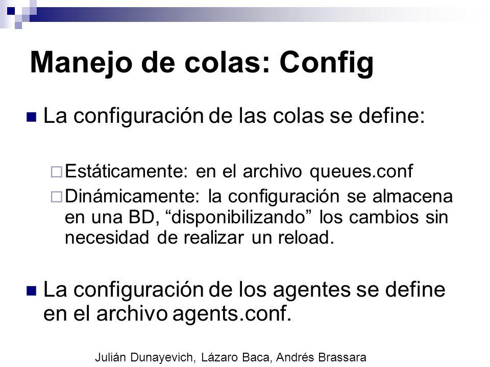 Manejo de colas: Config La configuración de las colas se define: Estáticamente: en el archivo queues.conf Dinámicamente: la configuración se almacena