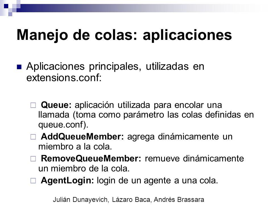 Manejo de colas: aplicaciones Aplicaciones principales, utilizadas en extensions.conf: Queue: aplicación utilizada para encolar una llamada (toma como