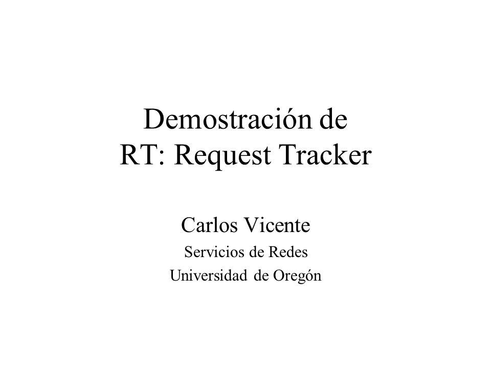 Demostración de RT: Request Tracker Carlos Vicente Servicios de Redes Universidad de Oregón