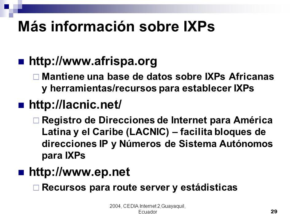 2004, CEDIA Internet 2,Guayaquil, Ecuador29 Más información sobre IXPs http://www.afrispa.org Mantiene una base de datos sobre IXPs Africanas y herram